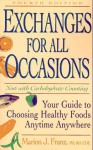 Exchanges for All Occasions: Your Guide to Choosing Healthy Foods Anytime Anywhere Fourth Edition - Marion J. Franz