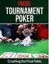 Crushing the Final Table (Focus: Tournament Poker Book 2) - Anthony James