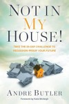 Not in My House!: Take the 28-Day Challenge to Recession-Proof Your Future - Andre Butler