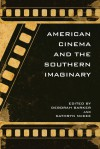 American Cinema and the Southern Imaginary - Deborah Barker, Kathryn McKee