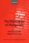 The Phonology of Hungarian - Peter Siptar, Miklos Torkenczy