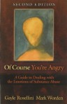 Of Course You're Angry: A Guide to Dealing with the Emotions of Substance Abuse - Gayle Rosellini, Mark Worden