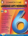 Common Core Language Arts Workouts, Grade 6: Reading, Writing, Speaking, Listening, and Language Skills Practice - Linda Armstrong
