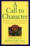 A Call to Character: Family Treasury of Stories, Poems, Plays, Proverbs, and Fables to Guide the Development of Values for You and Your Children - Colin Greer