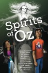 Spirits of Oz - Miranda Ericsson Kendall, B. R. Knight, Paul Swearingen, L. J. Williams, Marian Rakestraw, Aimee L. Gross, Jak Kendall, Sky Kendall, Rose Pennock, Chris Blocker, Roxanna Namey, Romualdo Chavez, Lissa Staley
