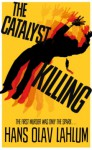 The Catalyst Killing (K2 and Patricia series) - Hans Olav Lahlum