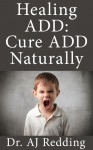 Healing ADD: Cure ADD Naturally - Dr. AJ Redding