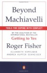 Beyond Machiavelli : Tools for Coping With Conflict - Roger Fisher, Elizabeth Kopelman, Andrea Kupfer Schneider