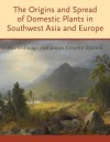 The Origins and Spread of Domestic Plants in Southwest Asia and Europe - Sue Colledge, Sue Colledge