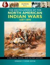 The Encyclopedia of North American Indian Wars, 1607-1890 3 Volume Set: A Political, Social, and Military History - Spencer C. Tucker