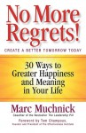 No More Regrets!: 30 Ways to Greater Happiness and Meaning in Your Life - Marc Muchnick
