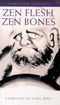 Zen Flesh, Zen Bones: A Collection of Zen and Pre-Zen Writings - Paul Reps