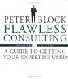 Flawless Consulting: A Guide to Getting Your Expertise Used & The Flawless Consulting Fieldbook (Set) - Peter Block