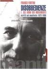 Disobbedienze. 1: Gli anni dei movimenti - Franco Fortini, Rossana Rossanda