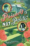 Poison Is Not Polite (A Wells & Wong Mystery) - Robin Stevens