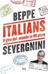 Italians: Il giro del mondo in 80 pizze - Beppe Severgnini
