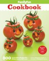 FamilyFun Cookbook: 500 Irresistible Recipes the Whole Family Will Love - Deanna F Cook, Experts at FamilyFun Magazine