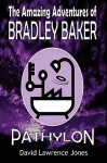 The Amazing Adventures of Bradley Baker - Pathylon - David Lawrence Jones