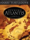 Opening Atlantis: A Novel of Alternate History - Harry Turtledove, Todd McLaren