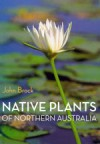 Native Plants of Northern Australia - John Brock