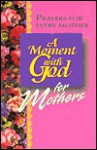 A Moment with God for Mothers - Dimensions for Living
