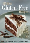 The 125 Best Gluten-Free Recipes - Donna Washburn, Heather Butt
