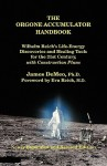 The Orgone Accumulator Handbook: Wilhelm Reich's Life-Energy Discoveries and Healing Tools for the 21st Century, with Construction Plans - James DeMeo, Stefan Muschenich, Eva Reich