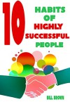 10 The Most Important Habits Of Highly Successful People - Bill Brown