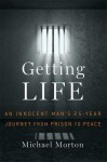 Getting Life: An Innocent Man's 25-Year Journey from Prison to Peace - Michael Morton