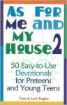 As for Me and My House-Volume 2: 50 Easy-to-use Devotionals for Preteens and Young Teens - Tom Ziegler, Lori Ziegler, Lori