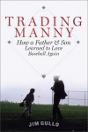 Trading Manny: How a Father and Son Learned to Love Baseball Again - Jim Gullo
