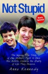 Not Stupid: The inspiring true story of one Mother's fight to give her autistic children the life they deserve - Anna Kennedy