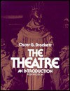 The Theatre: An Introduction - Oscar Gross Brockett
