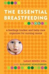 The Essential Breastfeeding Log: A Feedings Tracker and Baby-Care Organizer for Nursing Moms - Sarah Bowen Shea, Suzanne Schlosberg