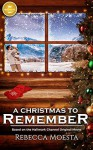 A Christmas to Remember: Based on the Hallmark Channel Original Movie - Rebecca Moesta