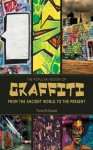 The Popular History of Graffiti: From the Ancient World to the Present - Fiona McDonald