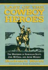 Last of the Cowboy Heroes: The Westerns of Randolph Scott, Joel McCrea, and Audie Murphy - Robert Nott