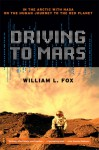 Driving to Mars: In the Arctic with NASA on the Human Journey to the Red Planet - William L. Fox