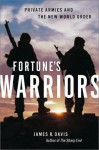 Fortune's Warriors: Private Armies and the New World Order - James R. Davis