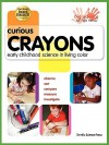 Curious Crayons: Early Childhood Science in Living Color - Ann Veith, Mickey Sarquis, Lynn Hogue, Beverley Kutsunai