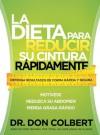 La dieta para reducir su cintura rapidamente: Obtenga resultados de forma rapida y segura - Don Colbert