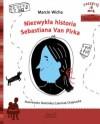 Niezwykła historia Sebastiana Van Pirka - Marcin Wicha, Dominika Czerniak-Chojnacka