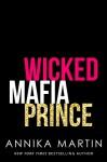 Wicked Mafia Prince: A Dangerous Royals romance - Annika Martin