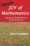 More Joy of Mathematics: Exploring Mathematical Insights and Concepts - Theoni Pappas