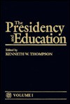 The Presidency And Education - Kenneth W. Thompson