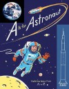 """A"" Is for Astronaut: Exploring Space from A to Z - Sara Gillingham, Sara Gillingham"