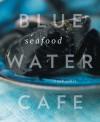 Blue Water Cafe Seafood Cookbook - Frank T. Pabst, Yoshihiro Tabo, John Sherlock, Jim Tobler