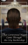 That Cornrowed Nigga Came Through the City Barbershop (Black Men Swinging Downlow) - Calvin Freeman