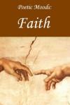 Poetic Moods: Faith - Isaac Watts, Francis Thompson, George Herbert, Richard Crashaw, William Cowper