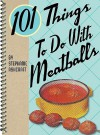 101 Things to Do with Meatballs - Stephanie Ashcraft